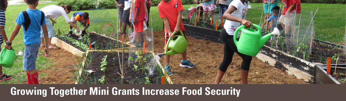 Growing Together Mini Grants Increase Food Security