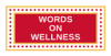Words on Wellness