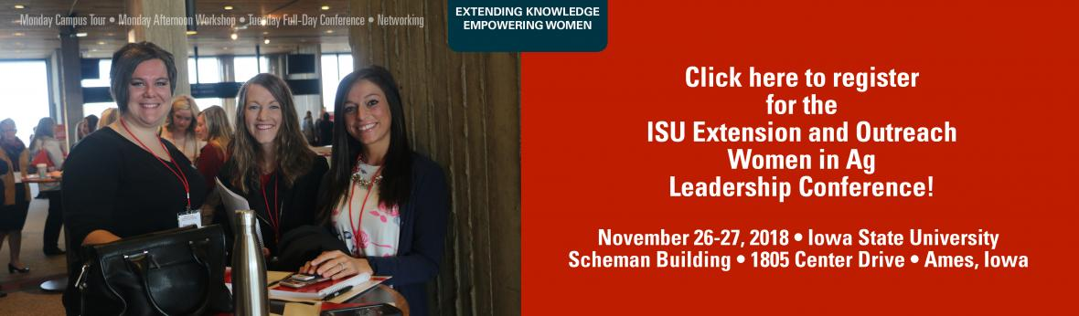 Click here to register for the ISU Extension and Outreach Women in Ag Leadership Conference Nov. 26-27, 2018 in Ames, Iowa