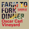 Farm to Fork Dinner: Oscar Carl Vineyard